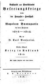 Russlands und Deutschlands Befreiungskriege von der Franzosen-Herrschaft unter Napoleon Buonaparte in den Jahren 1812-1815: Band 1