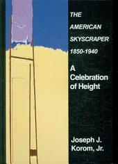 The American Skyscraper, 1850-1940: A Celebration of Height