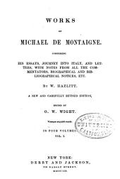 Works of Michael de Montaigne: Comprising His Essays, Journey Into Italy, and Letters, with Notes from All the Commentators, Biographical and Bibliographical Notices, Etc, Volume 1