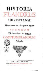 Historia Flandriae Christianae ducentorum & sexaginta septem annorum diplomatibus & sigillis Comitum Flandriae astructa