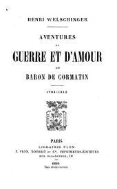Aventures de guerre et d'amour du baron de Cormatin,1794-1812