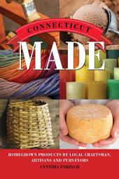 Connecticut Made: Homegrown Products by Local Craftsman, Artisans, and Purveyors