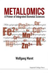 Metallomics: A Primer of Integrated Biometal Sciences