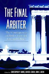 Final Arbiter, The: The Consequences of Bush v. Gore for Law and Politics