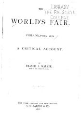 The World's Fair, Philadelphia, 1876: A Critical Account