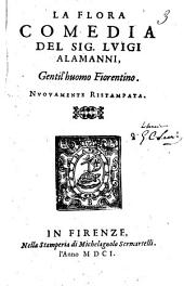 La Flora comedia del sig. Luigi Alamanni, gentil'huomo fiorentino