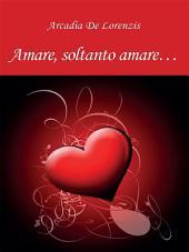 Amare, soltanto amare...