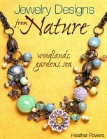 Jewelry Designs from Nature  Woodlands  Gardens  Sea PDF