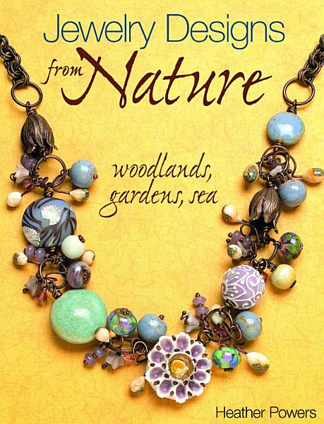Jewelry Designs from Nature  Woodlands  Gardens  Sea