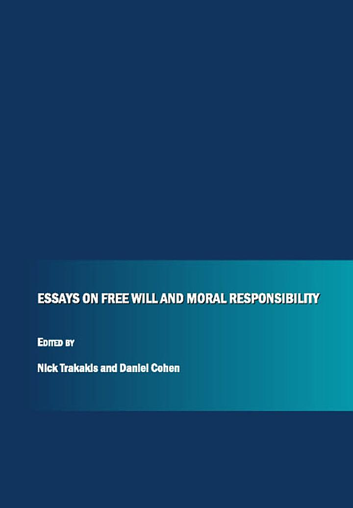 Essays on Free Will and Moral Responsibility
