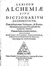 Lexicon Alchemiae Sive Dictionarium Alchemisticum: Cum obscuriorum Verborum, & Rerum Hermeticarum, tum Theophrast-Paracelsicarum Phrasium, Planam Explicationem continens
