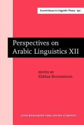 Perspectives on Arabic Linguistics: Papers from the Annual Symposium on Arabic Linguistics. Volume XII: Urbana-Champaign, Illinois, 1998