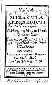 Vita et Miracula S. P. Benedicti: Iuxta descriptionem S. Gregorii Magni Pont: in Lucem Data, Cum variis Aereis iconibus et Compendiosis Versibus Illustrata