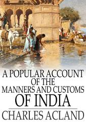A Popular Account of the Manners and Customs of India