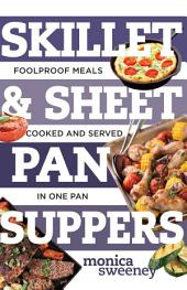 Skillet & Sheet Pan Suppers: Foolproof Meals, Cooked and Served in One Pan (Best Ever)