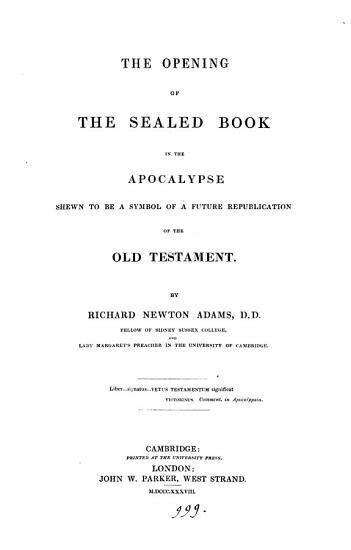 The opening of the sealed book in the Apocalypse shewn to be a symbol of a future republication of the Old Testament PDF