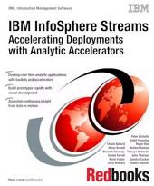 IBM InfoSphere Streams: Accelerating Deployments with Analytic Accelerators