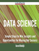 Data Science - Simple Steps to Win, Insights and Opportunities for Maxing Out Success