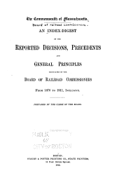An Index-digest of the Reported Decisions, Precedents and General Principles Enunciated by the Board of Railroad Commissioners from 1870 to 1911: Inclusive