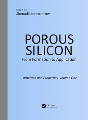 Porous Silicon: From Formation to Application: Formation and Properties, Volume One
