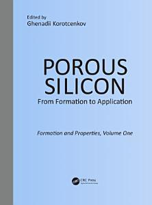 Porous Silicon  From Formation to Application  Formation and Properties  Volume One