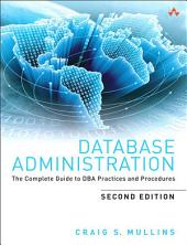 Database Administration: The Complete Guide to DBA Practices and Procedures, Edition 2
