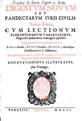 Digesta vetus, seu pandectae iuris civilis: Cvm Lectionvm Florentinarvm Varietatibvs diligentius quam antea in margine appositis .... Digestvm Novvm Sev Pandectarvm Ivris Civilis Tomus ...