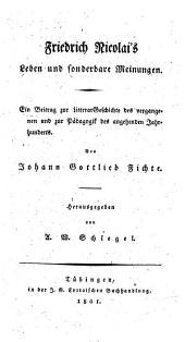 Friedrich Nicolai's Leben und sonderbare Meinungen: ein Beitrag zur Litterargeschichte des vergangenen und zur Pädagogik des angehenden Jahrhunderts