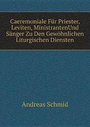 Caeremoniale F r Priester  Leviten  MinistrantenUnd S nger Zu Den Gew hnlichen Liturgischen Diensten PDF