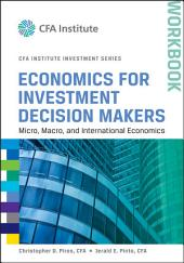 Economics for Investment Decision Makers Workbook: Micro, Macro, and International Economics