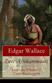 Zwei Afrikaromane: Hüter des Friedens + Unter Buschniggern (Vollständige deutsche Ausgabe): Geschichte aus dem afrikanischen Urwald (Abenteuerromane)