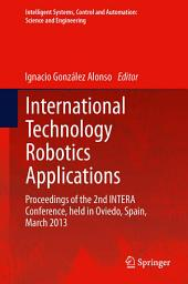 International Technology Robotics Applications: Proceedings of the 2nd INTERA Conference, held in Oviedo, Spain, March 2013