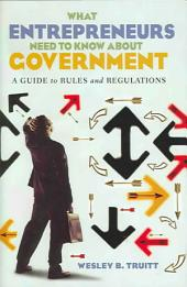 What Entrepreneurs Need to Know about Government: A Guide to Rules and Regulations