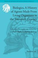 Biologics  A History of Agents Made From Living Organisms in the Twentieth Century PDF