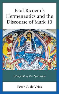 Paul Ricoeur s Hermeneutics and the Discourse of Mark 13 PDF