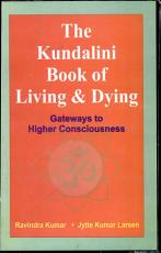 The Kundalini Book of Living   Dying   Gateways to Higher Consciousness PDF