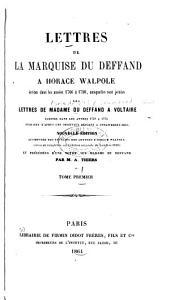 Lettres de la marquise du Deffand à Horace Walpole: écrites dans les années 1766 à 1780, auxquelles sont jointes des lettres de madame du Defand à Voltaire, écrites dans les années 1759 à 1775. Publiées d'après les originaux déposés à Strawberryhill, Volume1