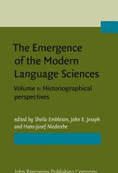 The Emergence of the Modern Language Sciences: Studies on the transition from historical-comparative to structural linguistics in honour of E.F.K. Koerner. Volume 1: Historiographical perspectives