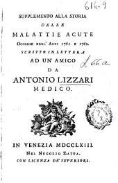 Supplemento alla storia delle malattie acute occorse negl'anni 1761 e 1762 scritto in lettera ad un'amico