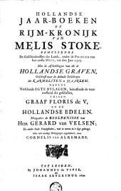 Hollandse jaar-boeken of rijm-kronijk van Melis Stoke. Behelsende de geschiedenissen des lands [...] tot den jare 1305. Met de afbeeldingen van alle de Hollandse graven, geschetst naar de aaloude schilderyen der karmeliten te Haarlem. Nevens verscheide egte bylagen, betreffende de [...] geschillen, tussen graaf Floris de V, en de Hollandse edelen