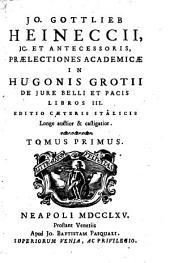 Jo. Gottl. Heineccii... Praelectiones academicae in Hugonis Grotii de jure belli et pacis libros III