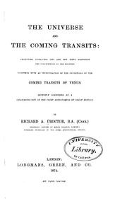 The Universe and the Coming Transits: Presenting Researches Into and New Views Respecting the Constitution of the Heavens: Together with an Investigation of the Conditions of the Coming Transits of Venus ...