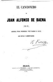 El cancionero de Juan Alfonso de Baena (siglo xv): ahora por primera vez dado á luz, con notas y comentarios