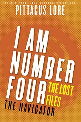I Am Number Four  The Lost Files  The Navigator
