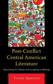 Post-Conflict Central American Literature: Searching for Home and Longing to Belong