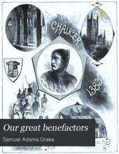 Our Great Benefactors: Short Biographies of the Men and Women Most Eminent in Literature, Science, Philanthropy, Art, Etc