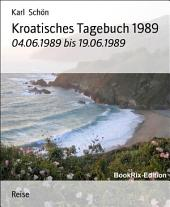 Kroatisches Tagebuch 1989: 04.06.1989 bis 19.06.1989