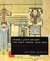 Frank Lloyd Wright  the Lost Years  1910 1922 PDF