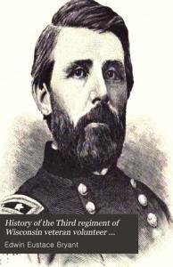 History of the Third Regiment of Wisconsin Veteran Volunteer Infantry 1861 1865 PDF