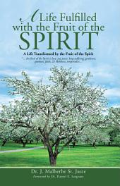 A Life Fulfilled with the Fruit of the Spirit: A Life Transformed by the Fruit of the Spirit